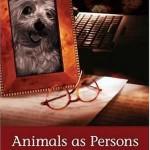 Animalele ca persoane - eseuri despre abolirea exploatarii animalelor - de Prof. Gary L. Francione