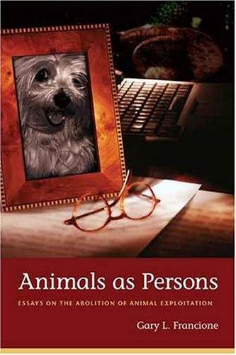Animalele ca persoane: eseuri despre abolirea exploatării animalelor - de Prof. Gary L. Francione