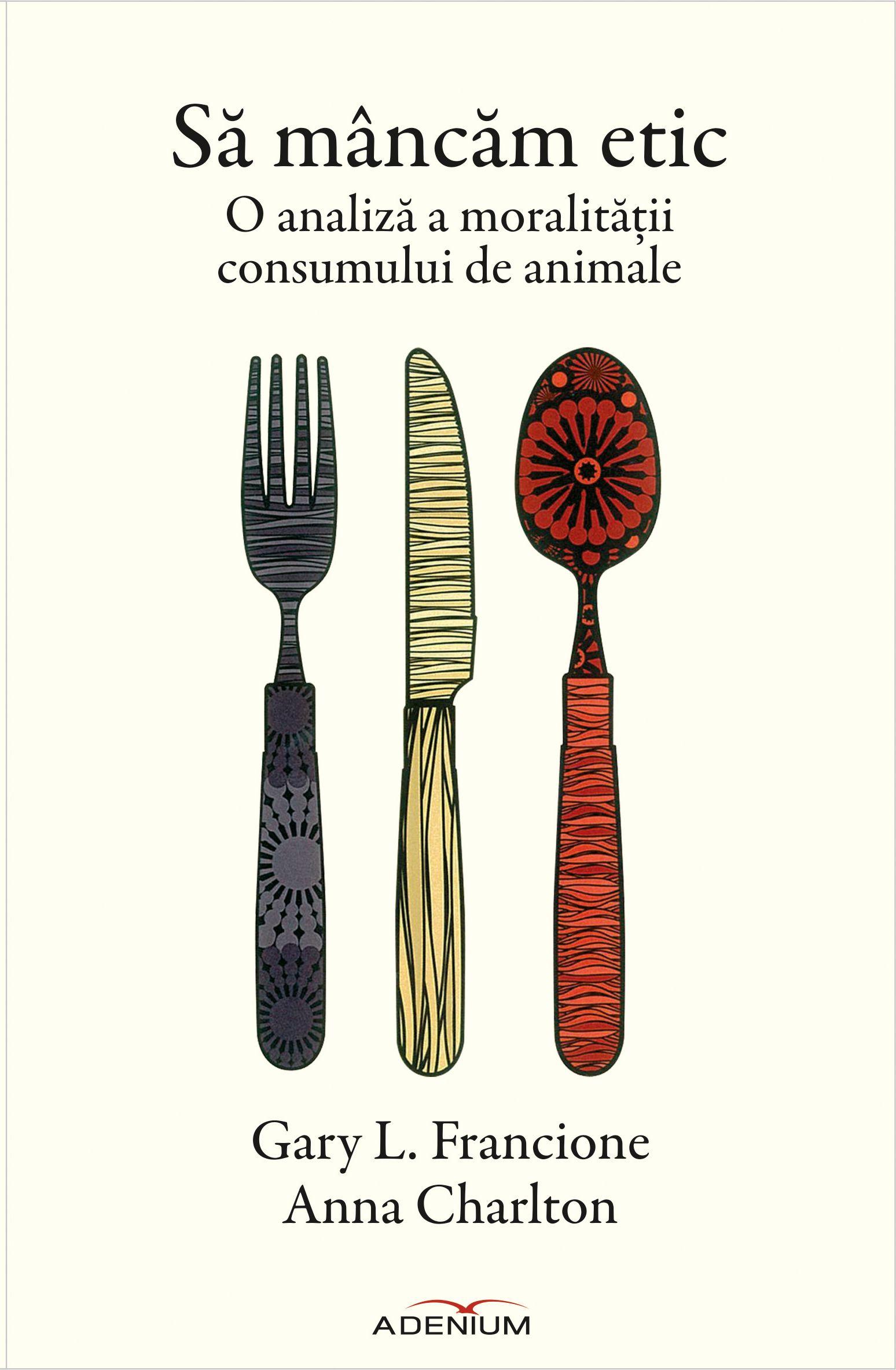 Să mâncăm etic: o analiză a moralităţii consumului de animale - de Gary L. Francione și Anna Charlton